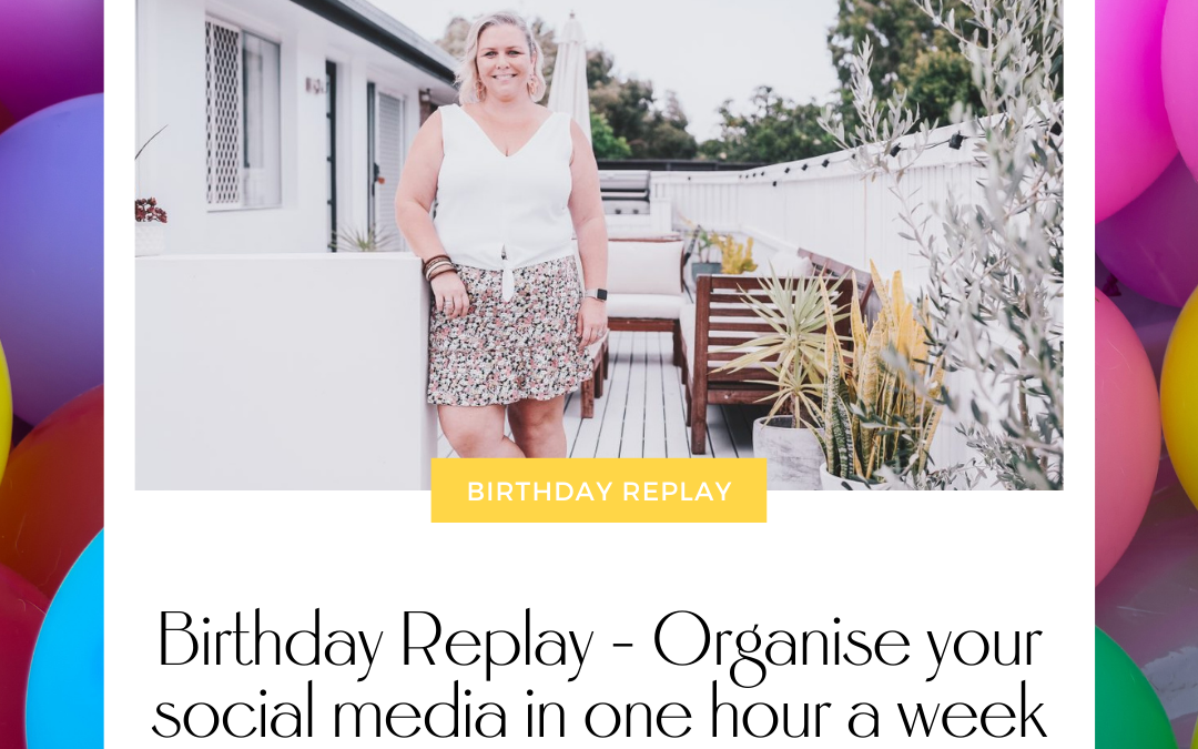 Birthday Replay – How to Get Your Social Media Organised in Just One Hour a Week with Stacey Cranitch